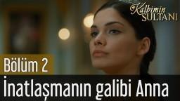 Kalbimin Sultanı 2. Bölüm - İnatlaşmanın Galibi Anna