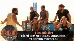 Hilmi Cem ve Hakan arasında tansiyon yükseldi!   104. Bölüm   Survivor 2018