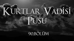 Kurtlar Vadisi Pusu 90. Bölüm