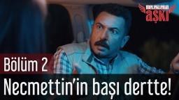 Meleklerin Aşkı 2. Bölüm - Necmettin'in Başı Dertte!