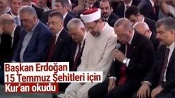 Başkan Erdoğan, 15 Temmuz Şehitleri için Kur'an ı Kerim Okudu