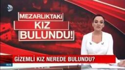 Mezarlıktaki Gizemli Kız Bulundu - Buket Aydın'la Kanal D Haber 11 Mayıs 2018