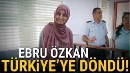 İsrail'de serbest bırakılan Ebru Özkan, Türkiye'ye döndü.