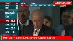 MHP Lideri Bahçeli, Koalisyona Kapıları Kapattı