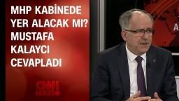 MHP kabinede yer alacak mı? Mustafa Kalaycı cevapladı