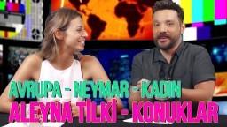 Aleyna Tilki - Konuklar - Avrupa - Neymar - Ahlak | Olaylar Başlıyor!