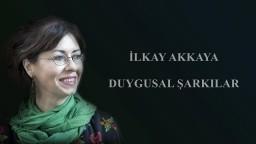 İlkay Akkaya - Duygusal Şarkılar (mix)